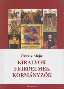 Csicsay Alajos - Királyok - fejedelmek - kormányzók [antikvár]