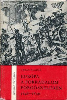 Urbán Aladár - Európa a forradalom forgószelében 1848-1849 [antikvár]