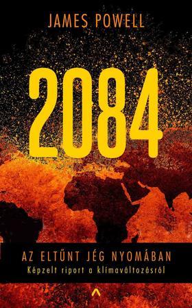 James Powell - 2084 - Az eltűnt jég nyomában - Képzelt riport a klímaváltozásról