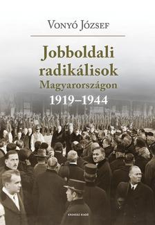 Vonyó József - Jobboldali radikálisok Magyarországon 1919-1944
