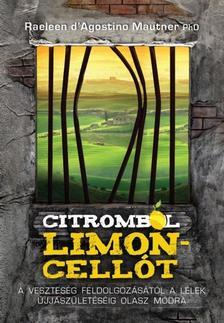 D´AGOSTINO MAUTNER, RAELEEN - Citromból limoncellót /A veszteség feldolgozásától lélek újjászületéséig olasz módra