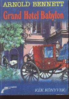 Arnold Bennett - Grand Hotel Babylon [antikvár]
