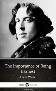 Oscar Wilde - The Importance of Being Earnest by Oscar Wilde (Illustrated) [eKönyv: epub, mobi]