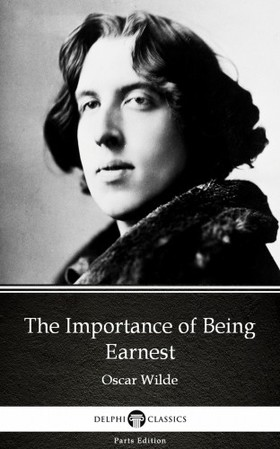 Oscar Wilde - The Importance of Being Earnest by Oscar Wilde (Illustrated) [eKönyv: epub, mobi]