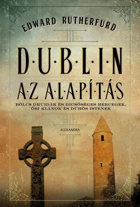 Edward Rutherfurd - Dublin: Az Alapítás