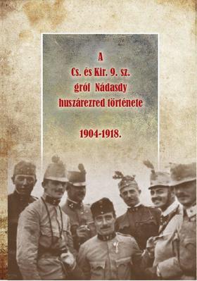 A Cs. és Kir. 9. sz. gróf Nádasdy huszárezred története 1904-1918.