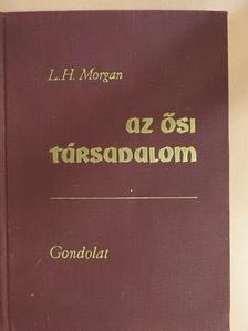 Lewis H. Morgan - Az ősi társadalom [antikvár]
