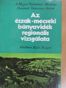 Andrásfalvy Bertalan - Az észak-mecseki bányavidék regionális vizsgálata [antikvár]
