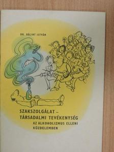 Dr. Bálint István - Szakszolgálat és társadalmi tevékenység az alkoholizmus elleni küzdelemben [antikvár]