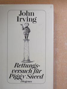 John Irving - Rettungsversuch für Piggy Sneed [antikvár]