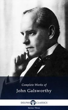 John Galsworthy - Delphi Complete Works of John Galsworthy (Illustrated) [eKönyv: epub, mobi]