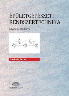 Garbai László - Épületgépészeti rendszertechnika - Egyetemi tankönyv