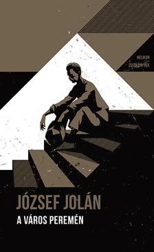 JÓZSEF JOLÁN - A város peremén - Helikon Zsebkönyvek 104.