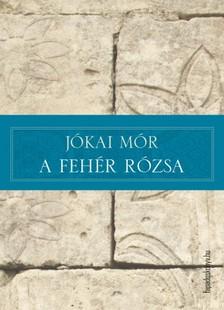 JÓKAI MÓR - A fehér rózsa [eKönyv: epub, mobi]
