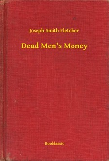 Fletcher Joseph Smith - Dead Mens Money [eKönyv: epub, mobi]