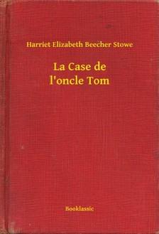 Beecher Stowe Harriet Elizabeth - La Case de l oncle Tom [eKönyv: epub, mobi]