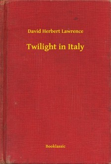 DAVID HERBERT LAWRENCE - Twilight in Italy [eKönyv: epub, mobi]