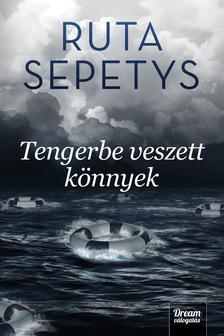 Ruta Sepetys - Tengerbe veszett könnyek