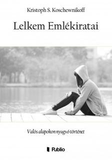 Koschewnikoff Kristoph S. - Lelkem Emlékiratai - Valós alapokon nyugvó történet [eKönyv: epub, mobi]