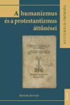 MONOK ISTVÁN - A humanizmus és a protestantizmus áttűnései