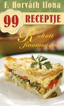F. HORVÁTH ILONA - Rakott finomságok -  F. Horváth Ilona 99 receptje