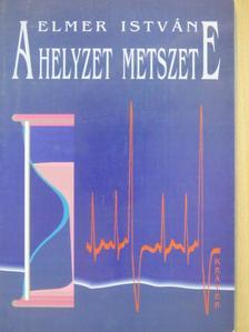 Elmer István - A helyzet metszete [antikvár]