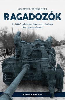 """Számvéber Norbert - Ragadozók - A """"Bäke"""" nehézpáncélos-ezred története, 1944. január-február"""
