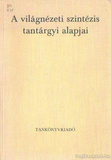 PAPP ISTVÁN - A világnézeti szintézis tantárgyi alapjai [antikvár]
