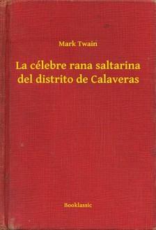 Mark Twain - La célebre rana saltarina del distrito de Calaveras [eKönyv: epub, mobi]