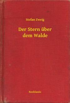 Stefan Zweig - Der Stern über dem Walde [eKönyv: epub, mobi]