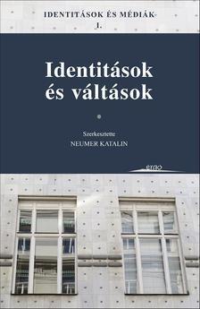 NEUMER KATALIN (SZERK.) - Identitások és médiák I. - Identitások és váltások