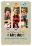 Megtaláltuk a messiást! - Konfirmációi olvasókönyv
