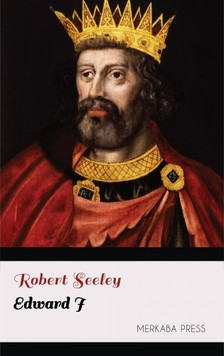 Seeley Robert - Edward I [eKönyv: epub, mobi]
