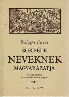 Szilágyi Ferenc - Sokféle neveknek magyarázatja [antikvár]