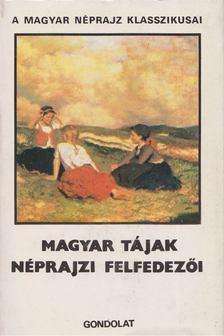 Paládi-Kovács Attila - Magyar tájak néprajzi felfedezői [antikvár]