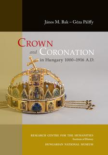 János M. Bak - Géza Pálffy - Crown and Coronation in Hungary 1000-1916 A. D.