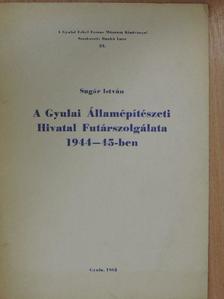 Sugár István - A Gyulai Államépítészeti Hivatal Futárszolgálata 1944-45-ben [antikvár]