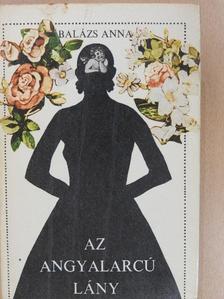 Balázs Anna - Az angyalarcú lány (dedikált példány) [antikvár]