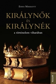 Marriott Emma - Királynők és királynék a történelem viharában [eKönyv: epub, mobi]