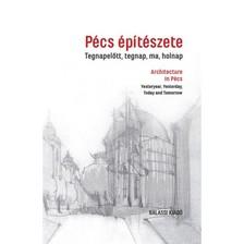 Pécs építészete tegnapelőtt, tegnap, ma, holnap