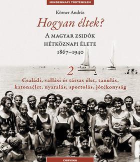 Hogyan éltek 2. A magyar zsidók hétköznapi élete 1867-1940