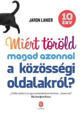 Lanier, Jaron - Miért töröld magad azonnal a közösségi oldalakról?  - 10 érv