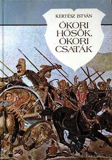 Kertész István - Ókori hősök, ókori csaták [antikvár]
