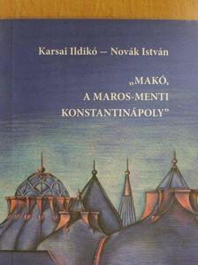"Karsai Ildikó - ""Makó, a Maros-menti Konstantinápoly"" [antikvár]"