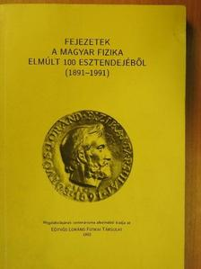 Farkas Zsuzsa - Fejezetek a magyar fizika elmúlt 100 esztendejéből [antikvár]