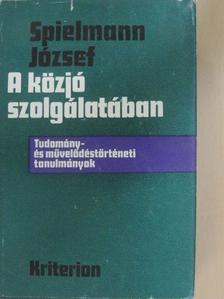 Spielmann József - A közjó szolgálatában [antikvár]
