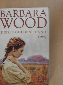 Barbara Wood - Dieses goldene Land [antikvár]