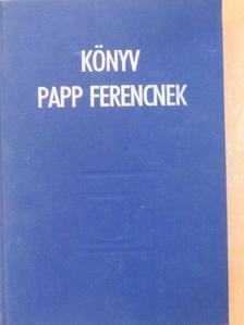 Bolla Kálmán - Könyv Papp Ferencnek [antikvár]