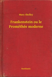 Mary Shelley - Frankenstein ou le Prométhée moderne [eKönyv: epub, mobi]