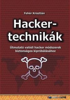 Fehér Krisztián - Hackertechnikák - Útmutató valódi hacker módszerek biztonságos kipróbálásához [eKönyv: epub, mobi]